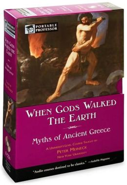 When Gods Walked the Earth: Myths of Ancient Greece (Portable Professor Series)