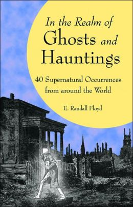 In the Realm of Ghosts and Hauntings: 40 Supernatural Occurrences from around the World