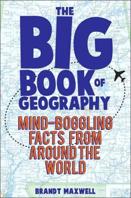 The Big Book of Geography: Mind-Boggling Facts from around the World