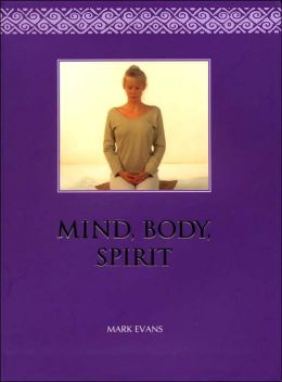 Mind Body Spirit: A Practical Guide To Natural Therapies for Health & Well-Being
