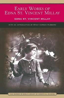 Early Works of Edna St. Vincent Millay (Barnes & Noble's Barnes & Noble Library of Essential Reading)
