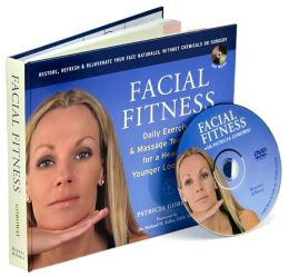 Facial Fitness: Daily Exercises and Massage Techniques for a Healthier, Younger Looking You