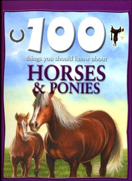 100 Things You Should Know About Horses and Ponies (Sandy Creek Edition)