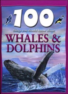 100 Things You Should Know About Whales and Dolphins (Sandy Creek Edition)