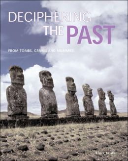 Deciphering the Past: From Tombs, Graves and Mummies