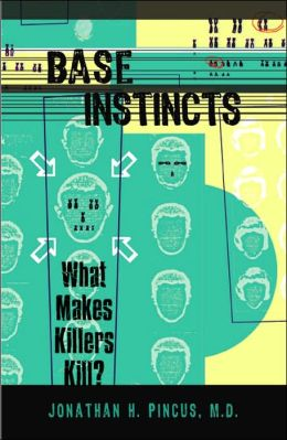 Base Instincts: What Makes Killers Kill?
