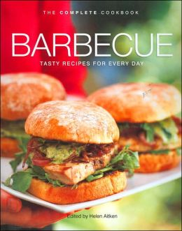Barbecue: Tasty Recipes for Every Day (The Complete Cookbook Series)