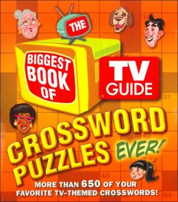 The Biggest Book of TV Guide Crossword Puzzles Ever!: More than 650 of Your Favorite TV-Themed Crosswords!