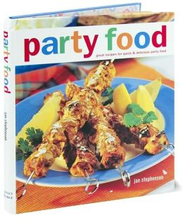 Party Food: Great Recipes for Quick & Delicious Party Food