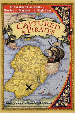 Captured by Pirates: Twenty-two Firsthand Accounts of Murder and Mayhem on the High Seas