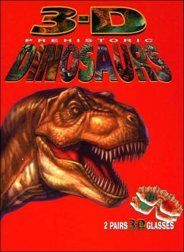 3-D Prehistoric Dinosaurs: Facts and Full-color 3-D