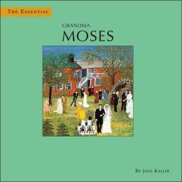 The Essential Grandma Moses