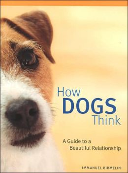 How Dogs Think: A Guide to a Beautiful Relationship