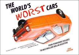 The World's Worst Cars: From Pioneering Failures to Multimillion Dollar Disasters