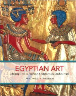 Egyptian Art: Masterpieces in Painting, Sculpure and Architecture