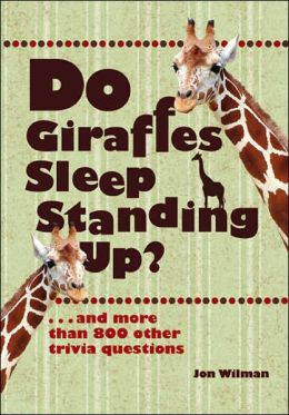 Do Giraffes Sleep Standing Up?: ...and more than 900 other trivia questions
