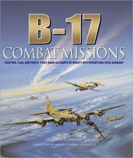 B-17 Combat Missions: Fighters, Flak, and Forts: First-Hand Accounts of Mighty 8th Operations Over Germany