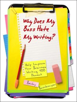 Why Does My Boss Hate My Writing?: Twenty-one Questions Smart Business Writers Ask Before Sending or Printing