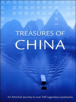 Treasures of China: An Armchair Journey to over 340 Legendary Landmarks
