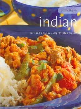 Greatest Ever Indian: Easy and Delicious Step-by-Step Recipes