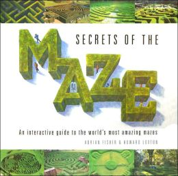 Secrets of the Maze: An Interactive Guide to the World's Most Amazing Mazes