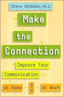 Make the Connection: Improve Your Communication at Home and at Work