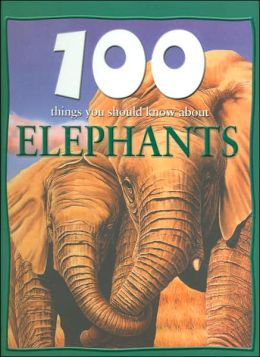 100 Things You Should Know About Elephants (Sandy Creek Edition)