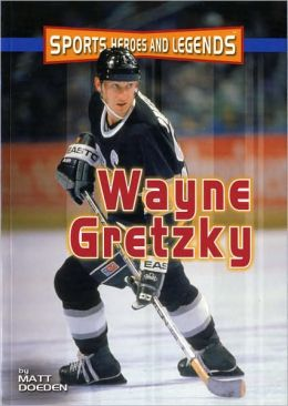 Wayne Gretzky (Sports Heroes and Legends Series)