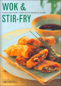 Wok & Stir-Fry: Fabulous Fast Food with Asian Flavors