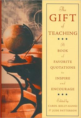 The Gift of Teaching: A Book of Favorite Quotations to Inspire and Encourage