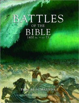 Battles of the Bible, 1400 BC - AD 73: From AI to Masada