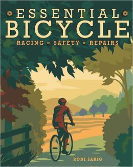 Essential Bicycle: Racing, Safety, Repairs