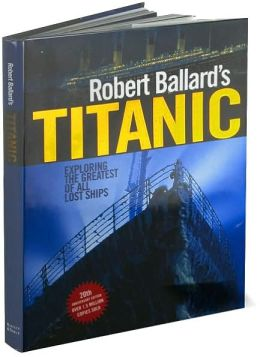 Robert Ballard's Titanic: Exploring the Greatest of all Lost Ships