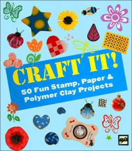 Craft It!: 50 Fun Stamp, Paper & Polymer Clay Projects