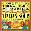 Good and Garlicky, Thick and Hearty, Soul-Satisfying, More-Than-Minestrone Italian Soup Cookbook