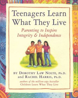 Teenagers Learn What They Live: Parenting to Inspire Integrity and Independence