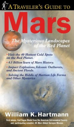 A Traveler's Guide to Mars: The Mysterious Landscapes of the Red Planet
