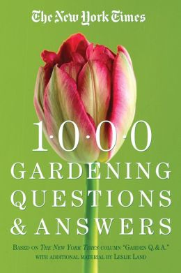 The New York Times 1000 Gardening Questions and Answers: Based on the New York Times Column