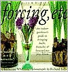 Forcing, etc.: The Indoor Gardener's Guide to Bringing Bulbs, Branches and Houseplants into Bloom