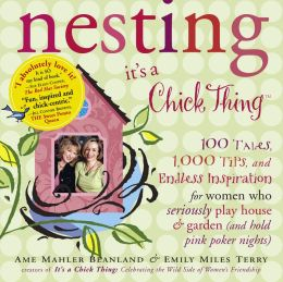 Nesting (It's a Chick Thing): Tips and Tales for an Inspired Home & Garden