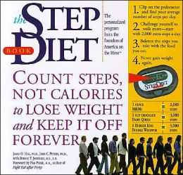 The Step Diet Book: Count Steps, Not Calories to Lose Weight and Keep It off Forever