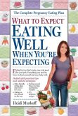 Book Cover Image. Title: What to Expect:  Eating Well When You're Expecting, Author: Heidi Murkoff