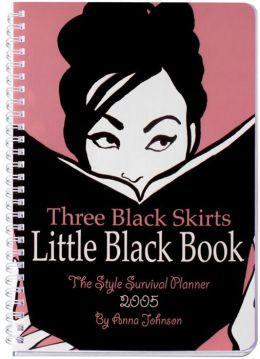 2005 Three Black Skirts Little Black Book Engagement Calendar: A Style Survivor Planner