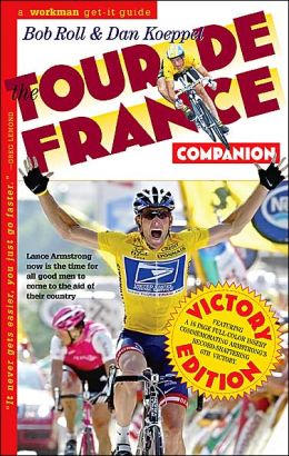The Tour De France Companion: A Nuts & Bolts (and Spokes) Guide to the Greatest Race in the World