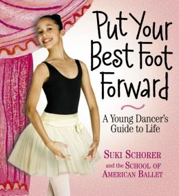 Put Your Best Foot Forward: A Young Dancer's Guide to Life