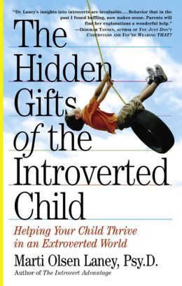 The Hidden Gifts of the Introverted Child: Helping Your Child Thrive in an Extroverted World