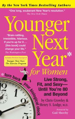 Younger Next Year for Women: Live Strong, Fit, and Sexy--Until You're 80 and Beyond