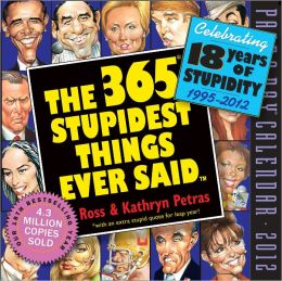 2012 The 365 Stupidest Things Ever Said Page-A-Day Calendar