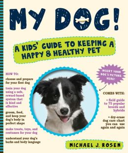 My Dog!: A Kids' Guide to Keeping a Happy and Healthy Pet