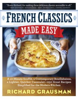 French Classics Made Easy: More Than 250 Great French Recipes Updated and Simplified for the American Kitchen